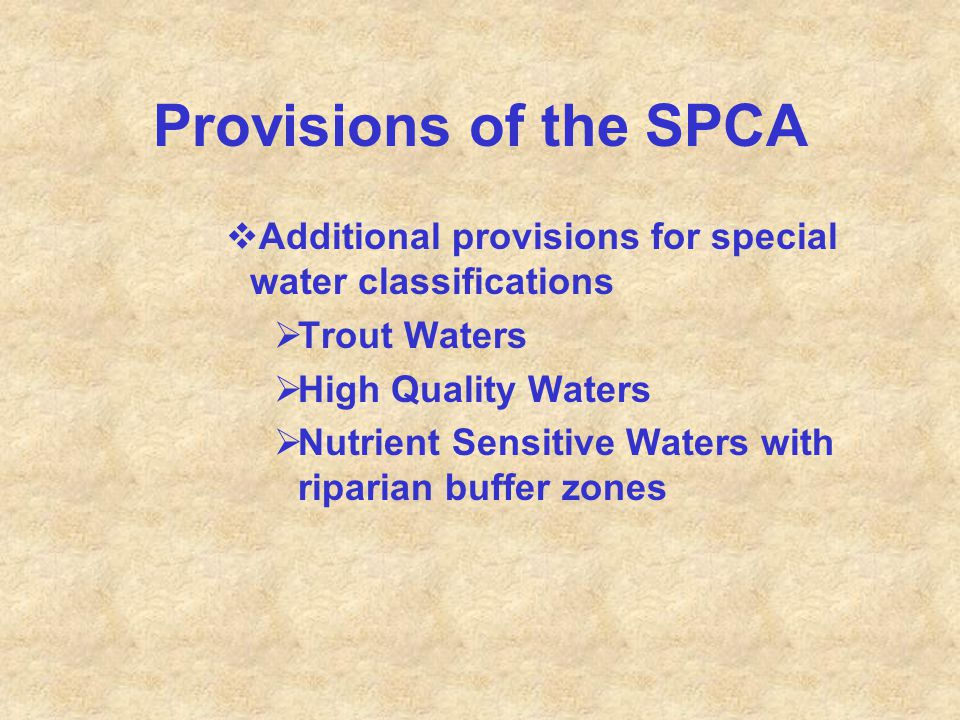 Provisions of the SPCA Additional provisions for special water classifications. Trout Waters. High Quality Waters.