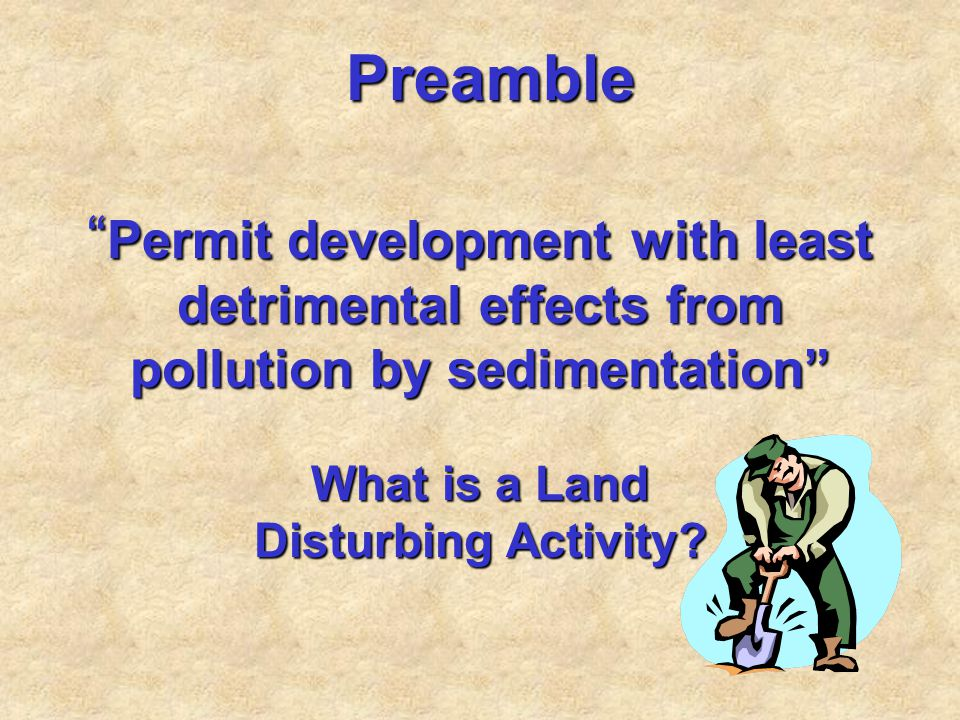 Preamble Permit development with least detrimental effects from pollution by sedimentation What is a Land.