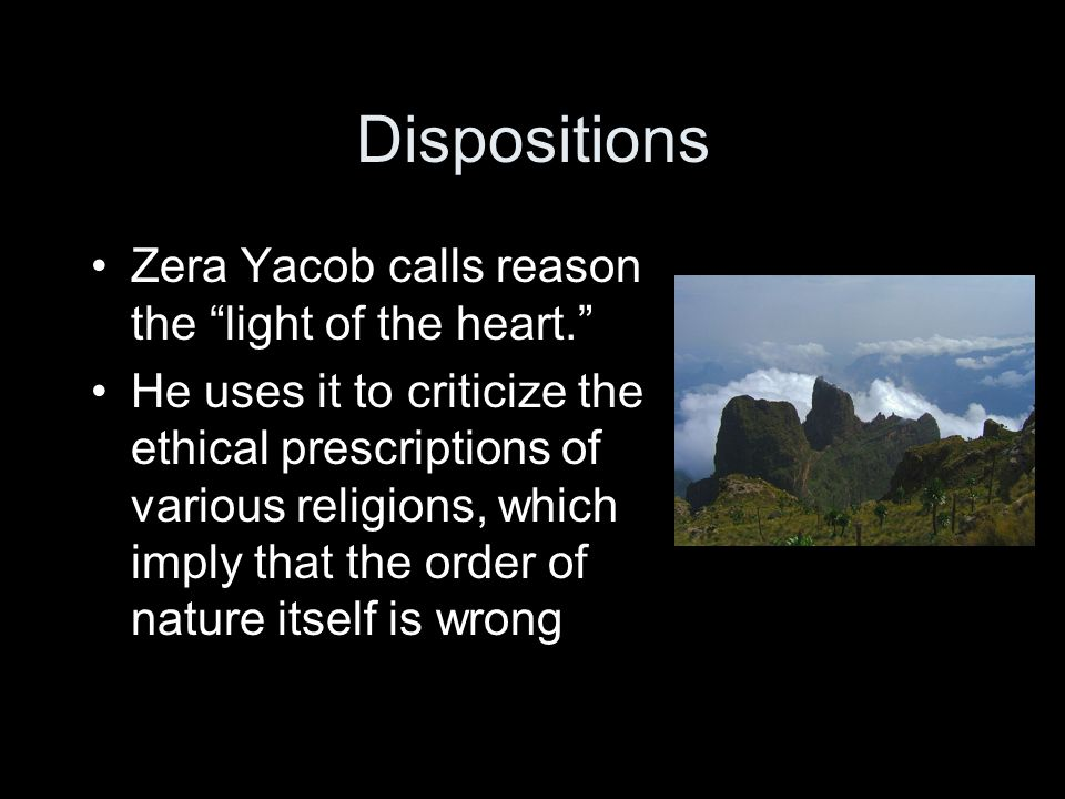 Dispositions Zera Yacob calls reason the light of the heart.