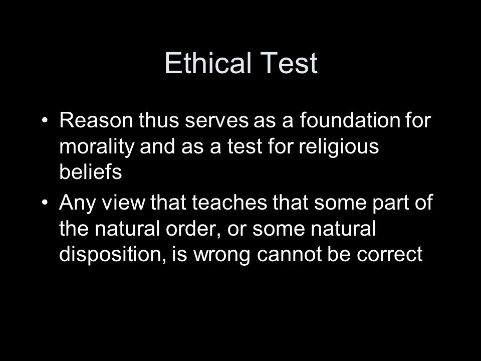Ethical Test Reason thus serves as a foundation for morality and as a test for religious beliefs.