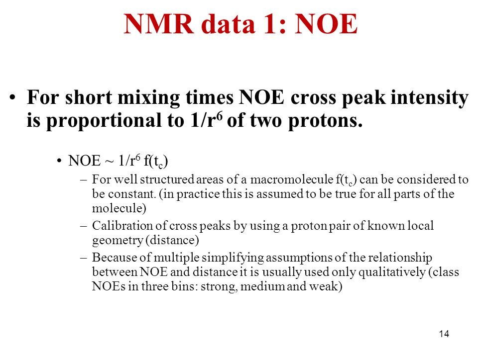 NMR data 1: NOE For short mixing times NOE cross peak intensity is proportional to 1/r6 of two protons.