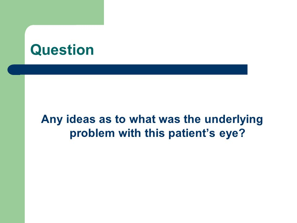 Question Any ideas as to what was the underlying problem with this patient's eye