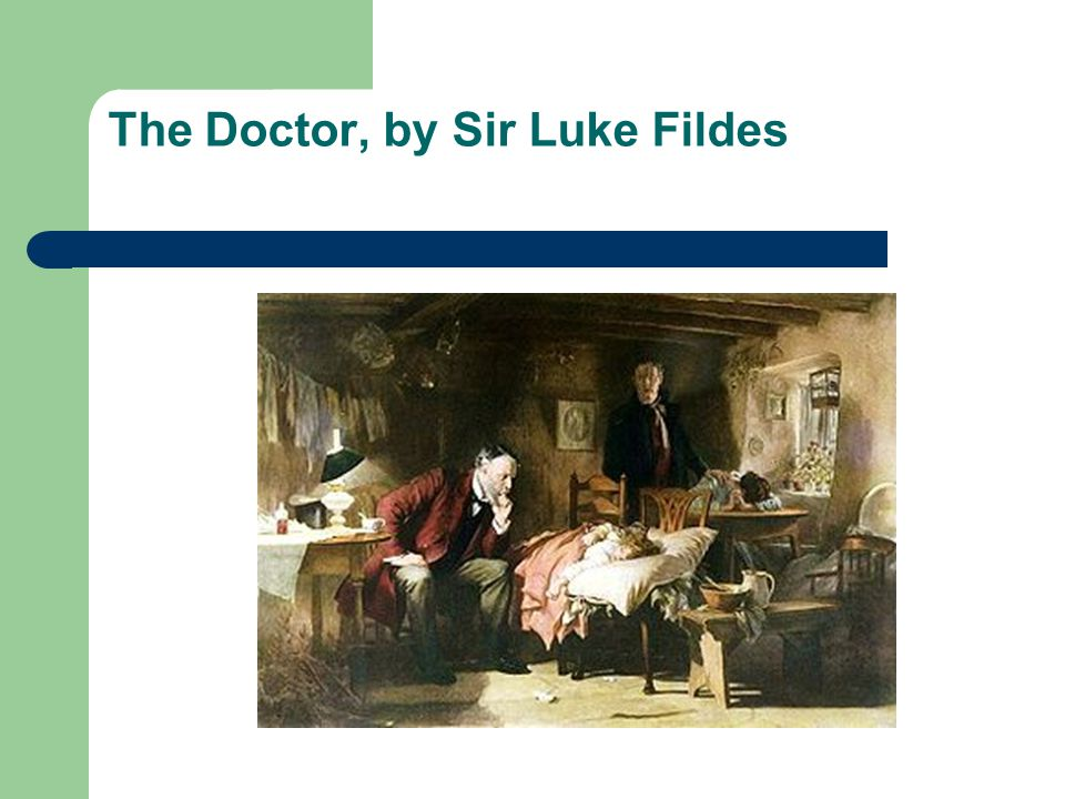 The Doctor, by Sir Luke Fildes