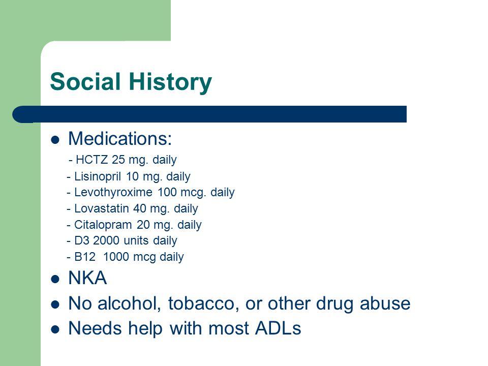 Social History Medications: NKA