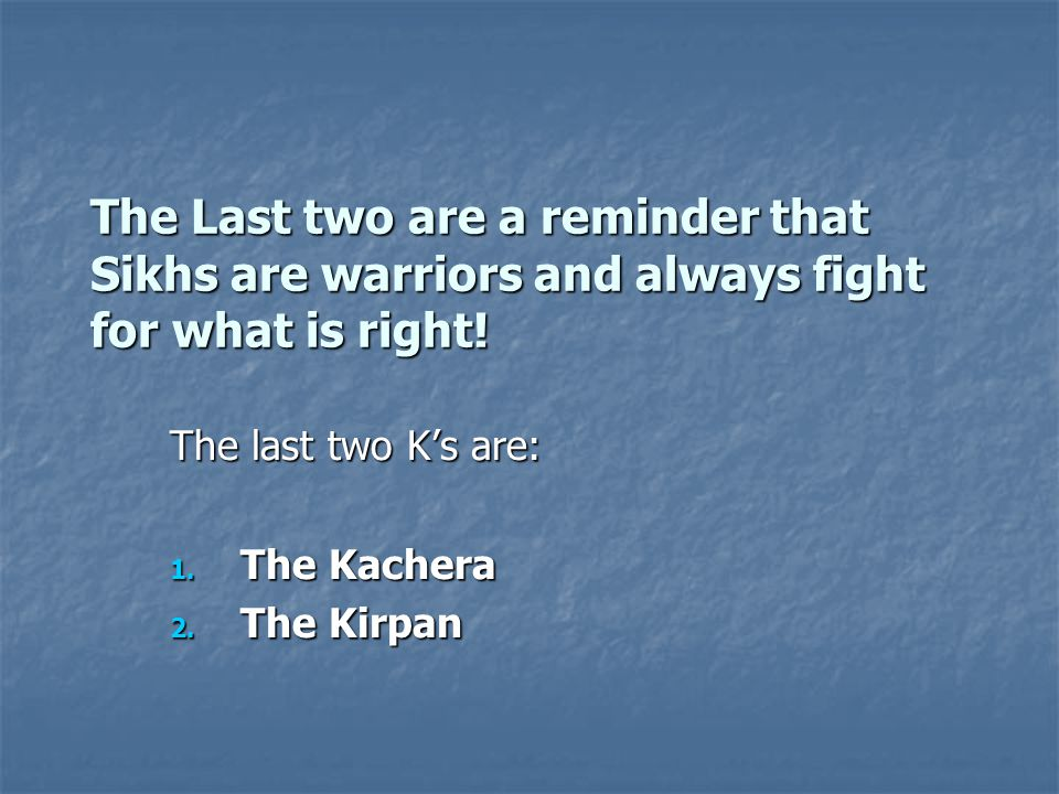 The last two K's are: The Kachera The Kirpan