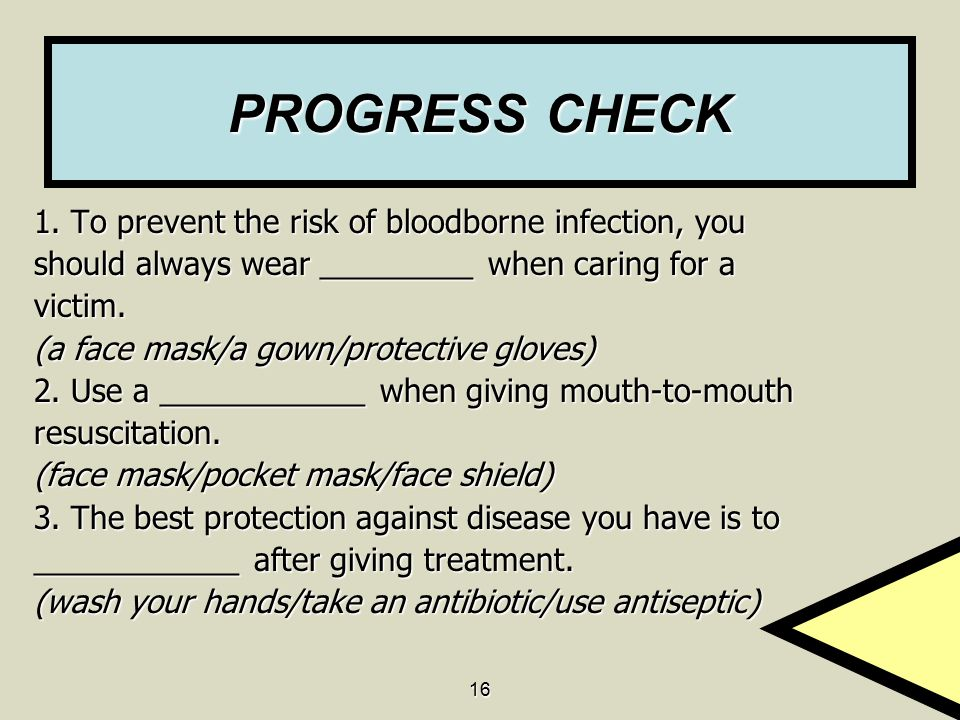 PROGRESS CHECK 1. To prevent the risk of bloodborne infection, you