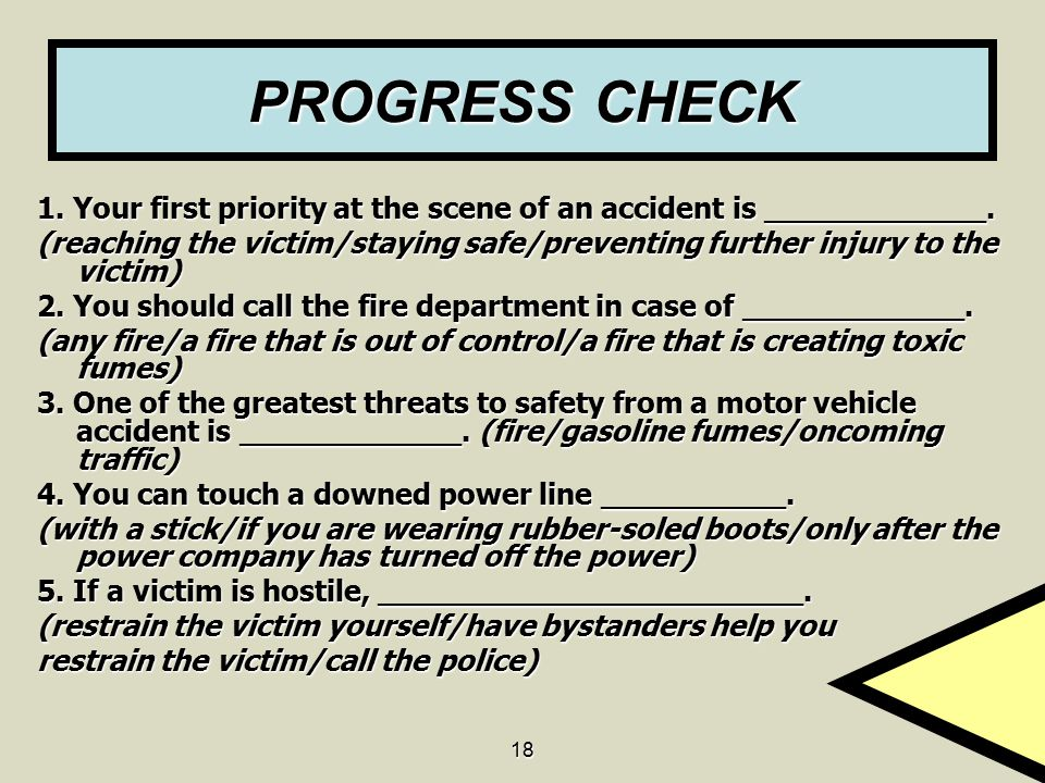 PROGRESS CHECK 1. Your first priority at the scene of an accident is ____________.