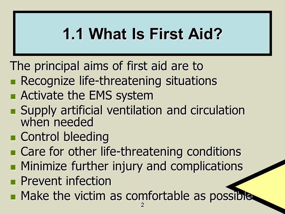 1.1 What Is First Aid The principal aims of first aid are to