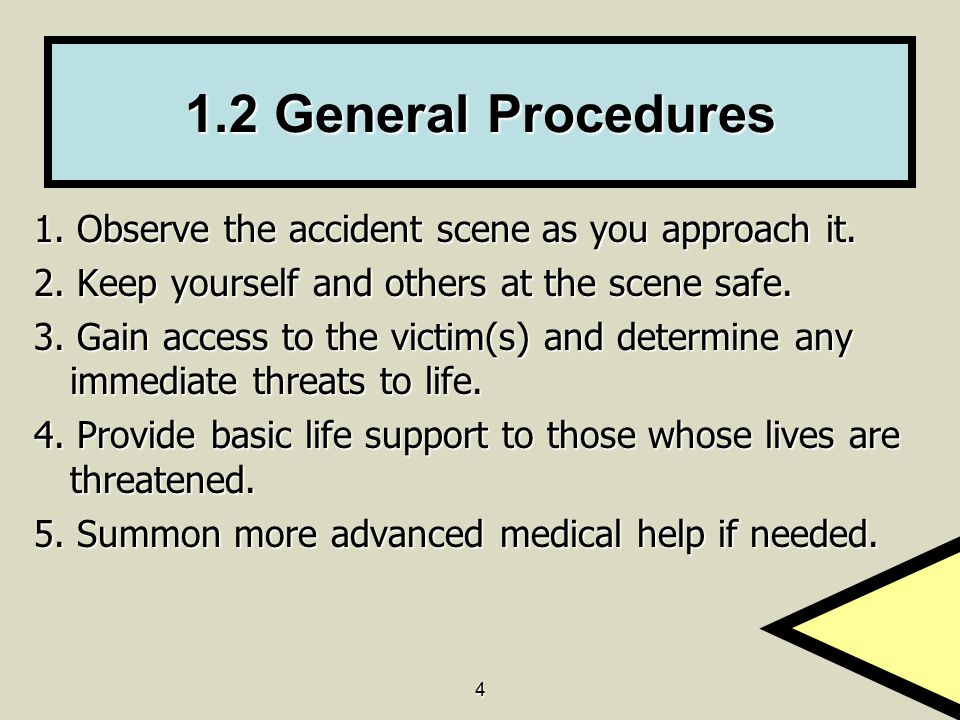 1.2 General Procedures 1. Observe the accident scene as you approach it. 2. Keep yourself and others at the scene safe.