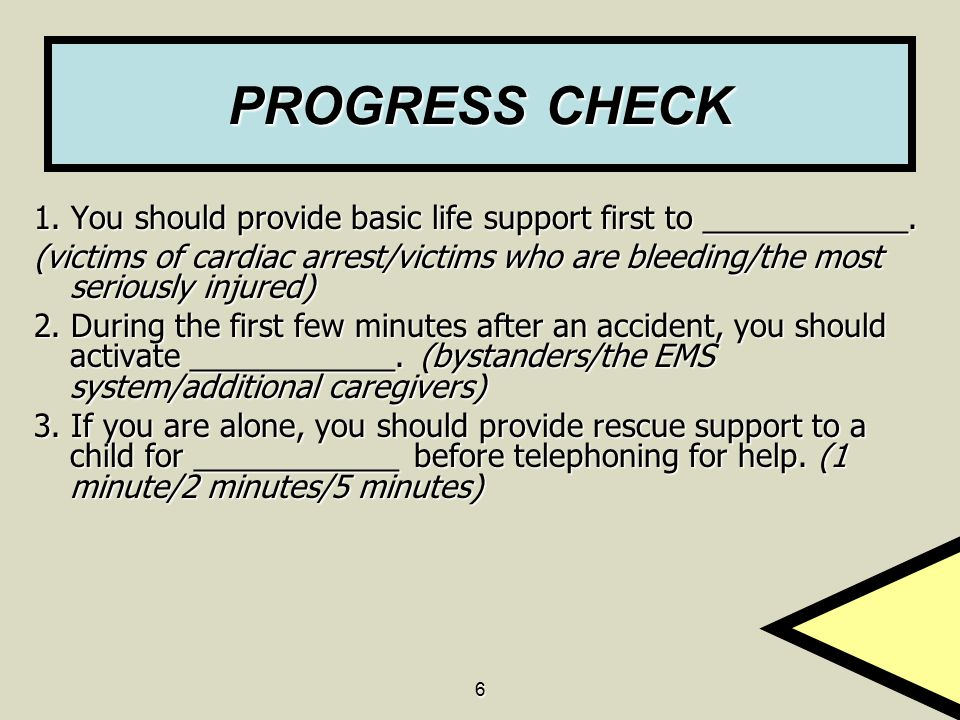 PROGRESS CHECK 1. You should provide basic life support first to ____________.