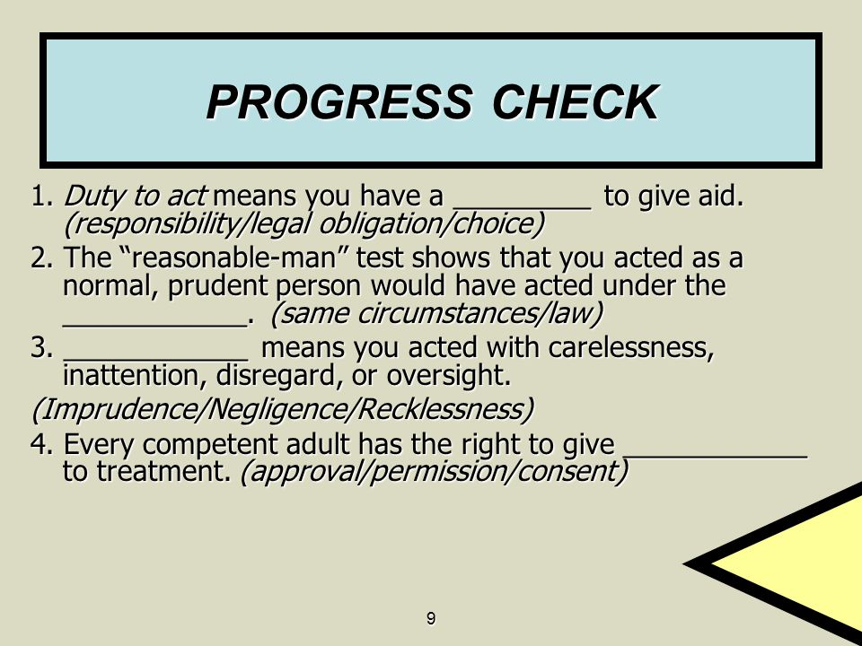 PROGRESS CHECK 1. Duty to act means you have a _________ to give aid. (responsibility/legal obligation/choice)