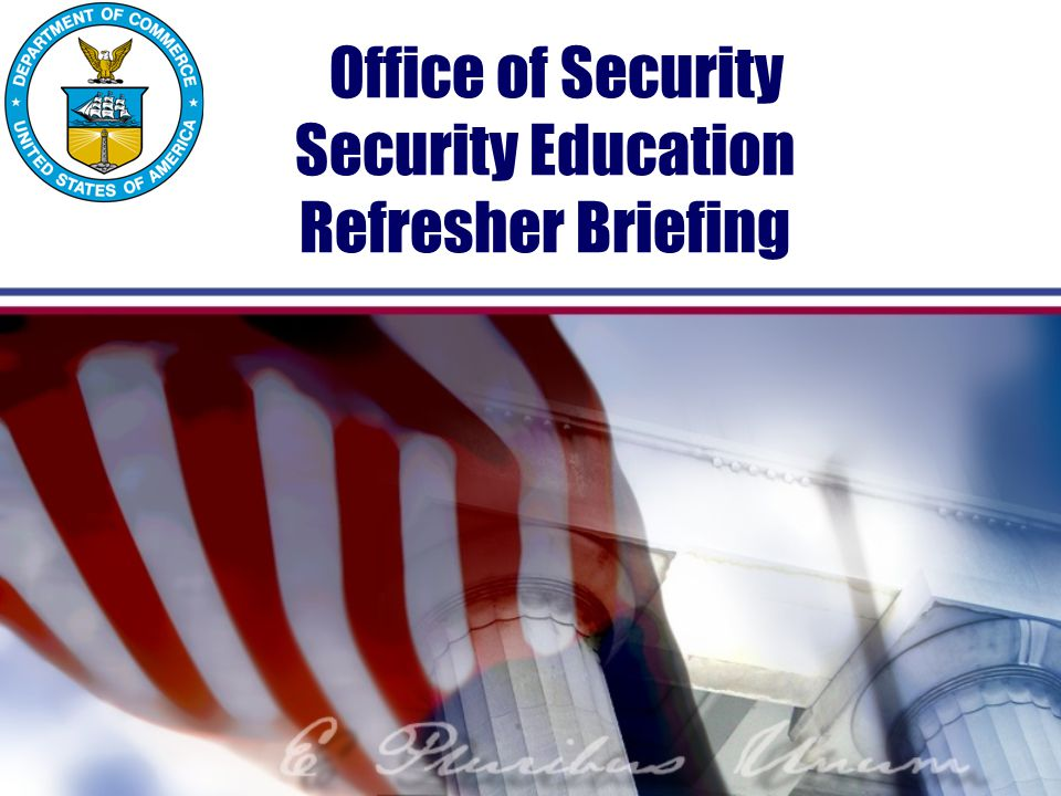 Office of Security Security Education Refresher Briefing
