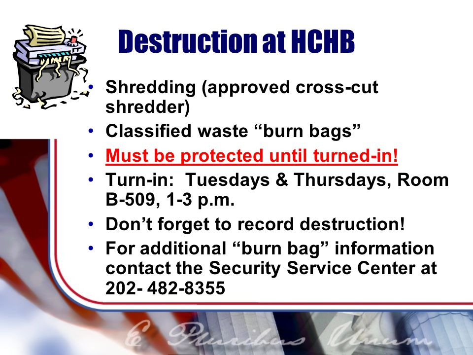 Destruction at HCHB Shredding (approved cross-cut shredder)