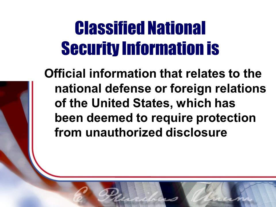 Classified National Security Information is