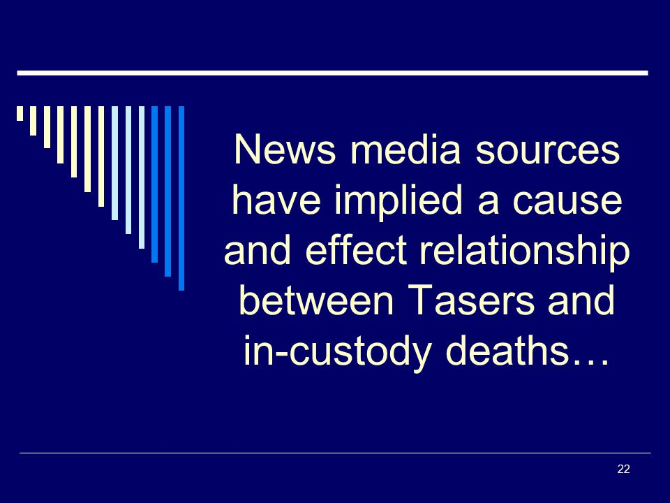 News media sources have implied a cause and effect relationship between Tasers and in-custody deaths…