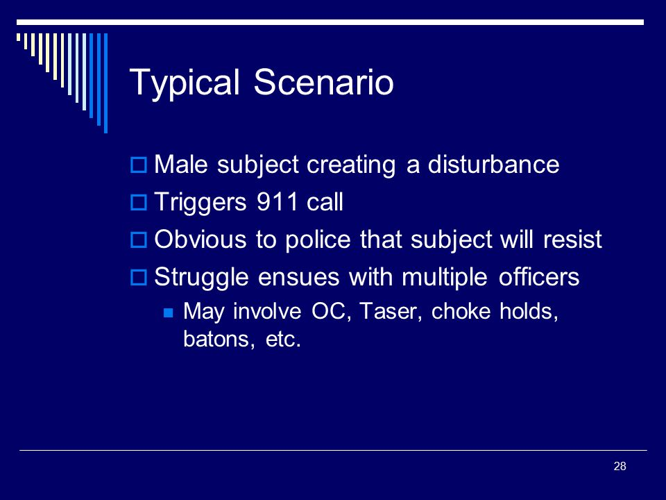 Typical Scenario Male subject creating a disturbance Triggers 911 call