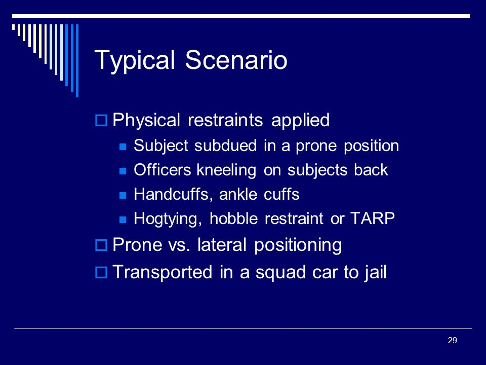 Typical Scenario Physical restraints applied