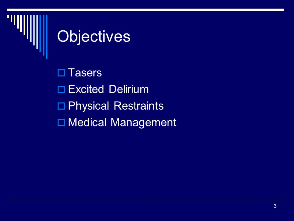 Objectives Tasers Excited Delirium Physical Restraints