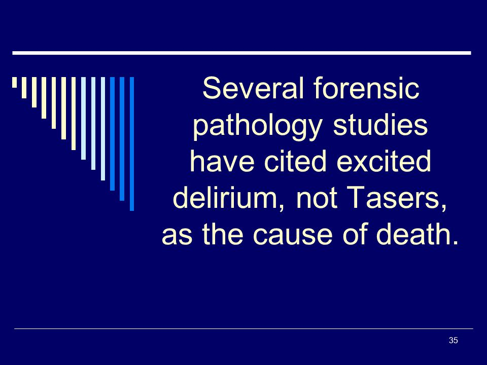 Several forensic pathology studies have cited excited delirium, not Tasers, as the cause of death.