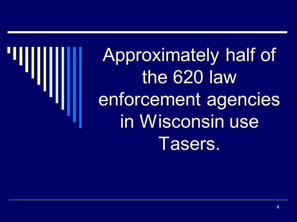 Approximately half of the 620 law enforcement agencies in Wisconsin use Tasers.