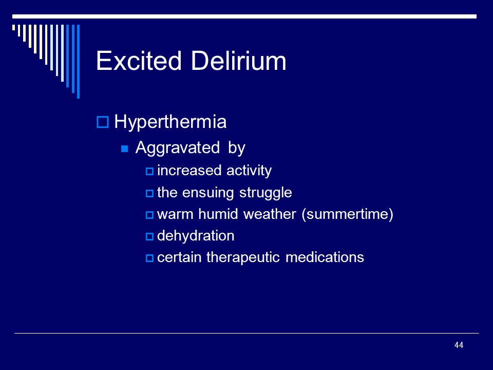 Excited Delirium Hyperthermia Aggravated by increased activity