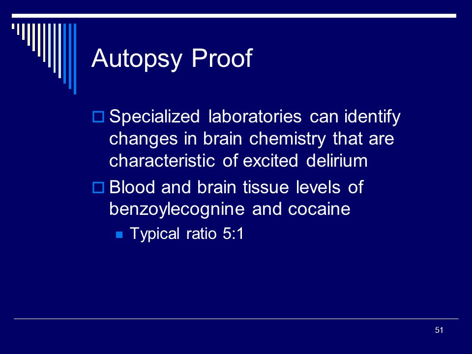Autopsy Proof Specialized laboratories can identify changes in brain chemistry that are characteristic of excited delirium.