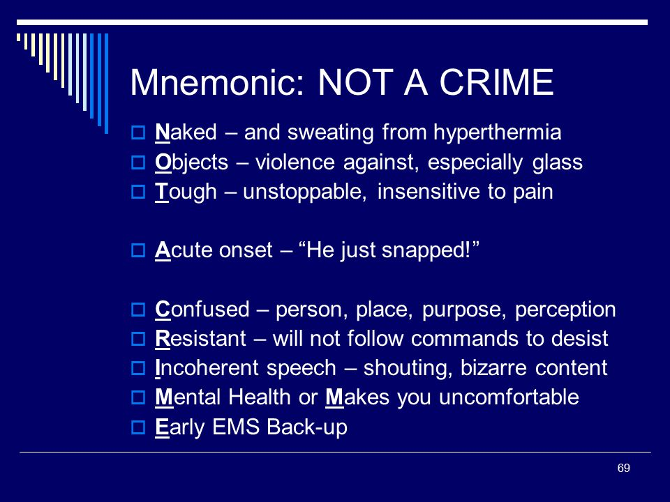 Mnemonic: NOT A CRIME Naked – and sweating from hyperthermia