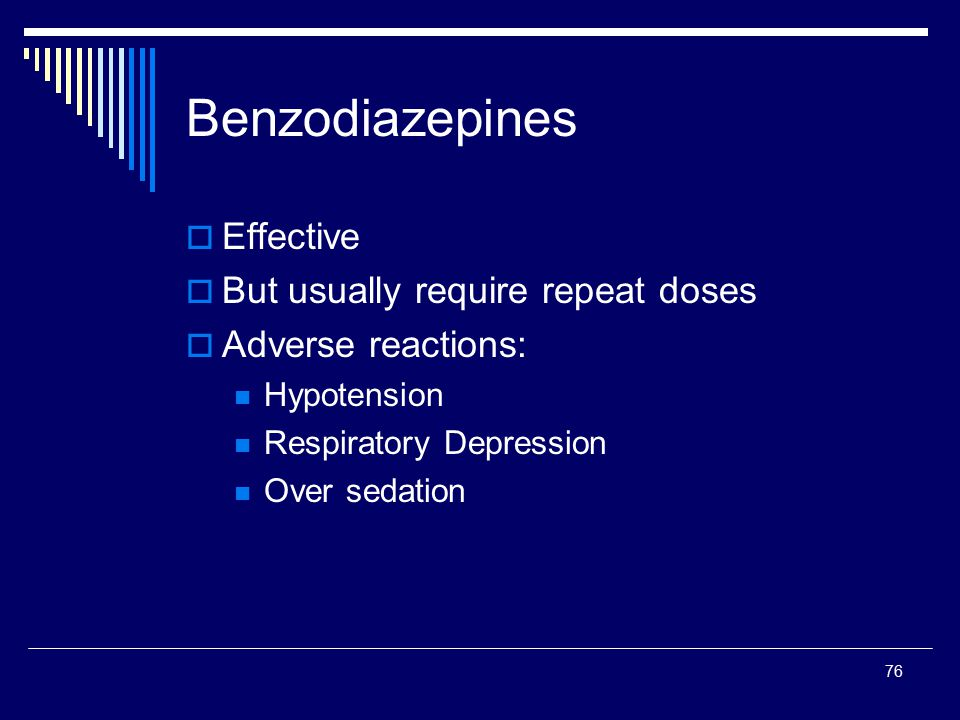 Benzodiazepines Effective But usually require repeat doses