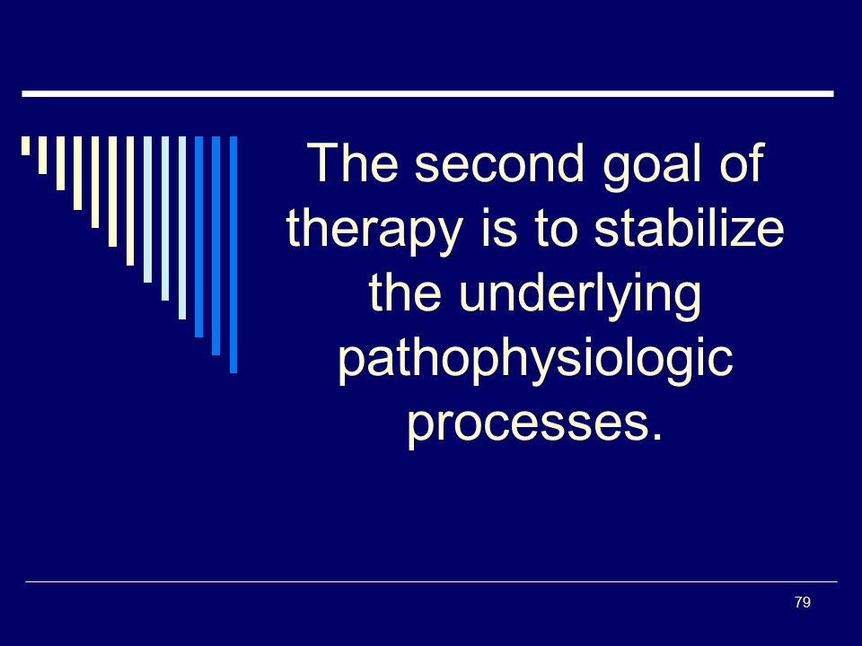 The second goal of therapy is to stabilize the underlying pathophysiologic processes.