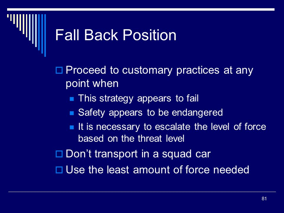 Fall Back Position Proceed to customary practices at any point when