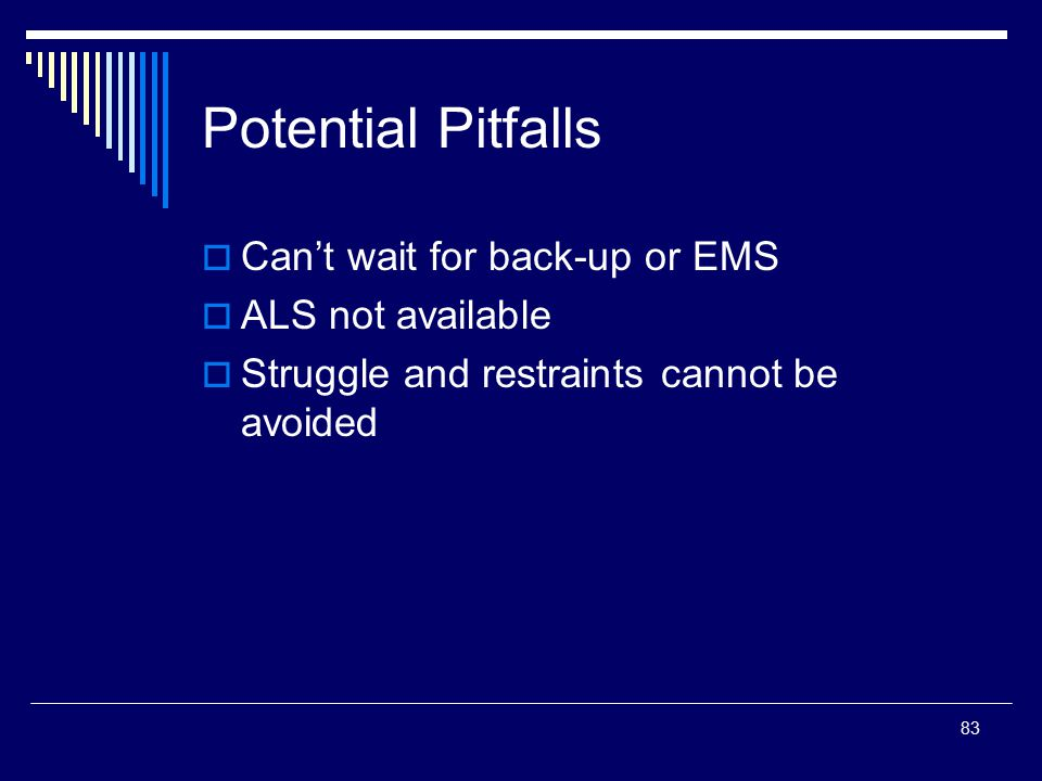 Potential Pitfalls Can't wait for back-up or EMS ALS not available