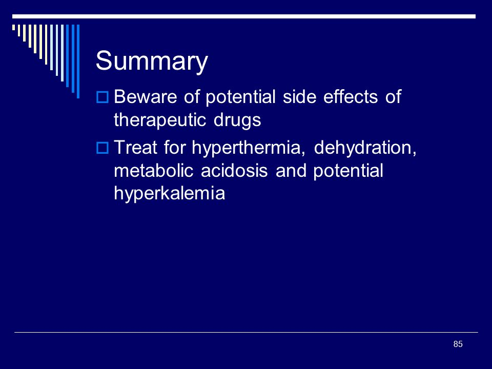 Summary Beware of potential side effects of therapeutic drugs