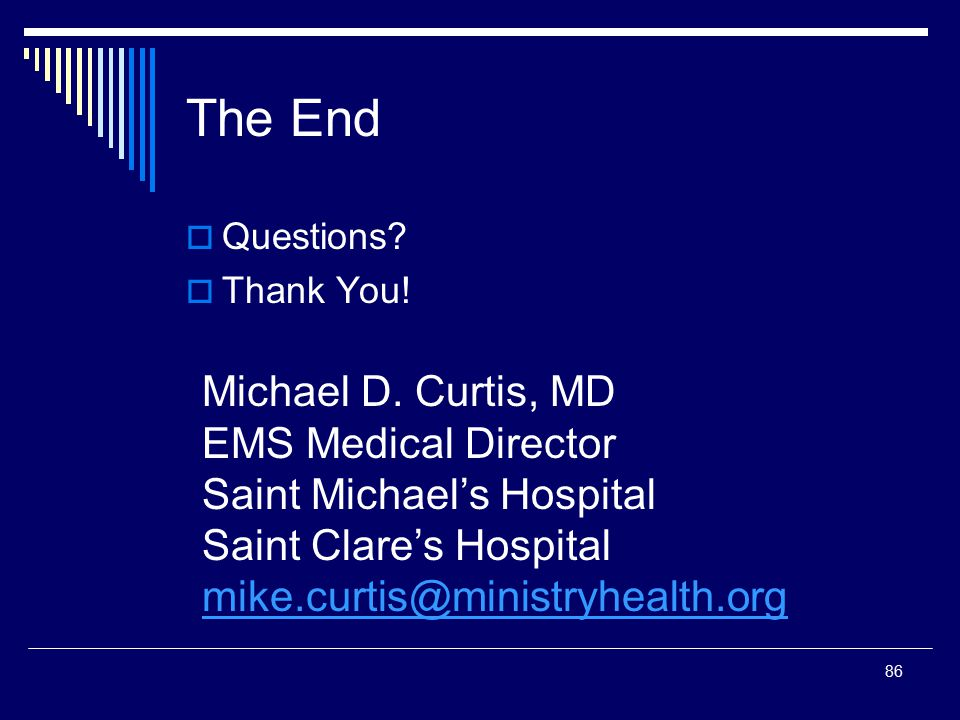 The End Michael D. Curtis, MD EMS Medical Director