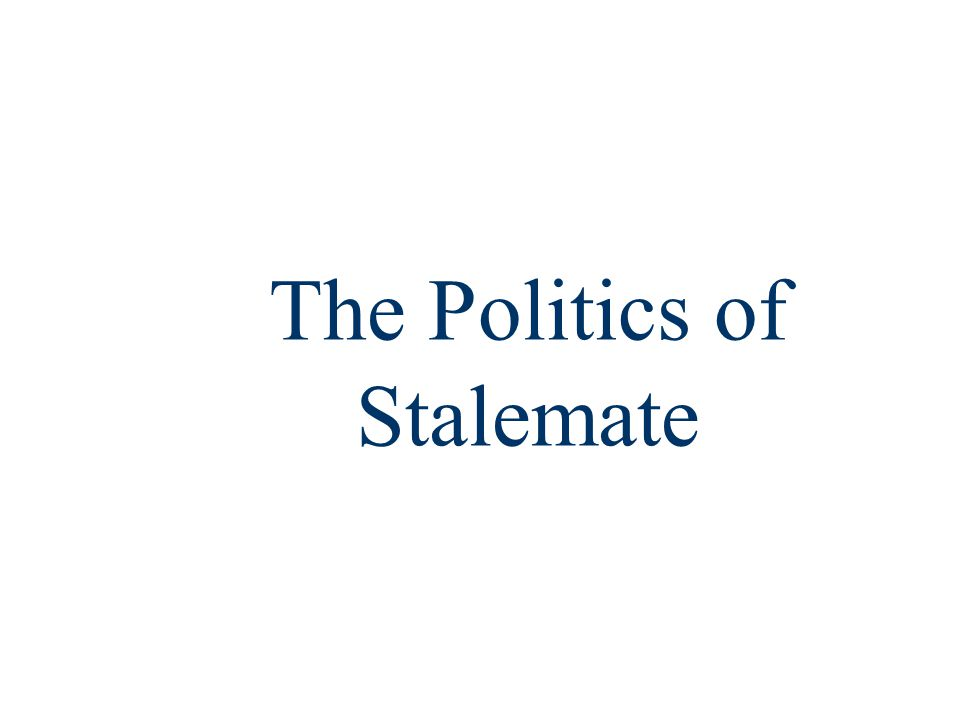The Politics of Stalemate