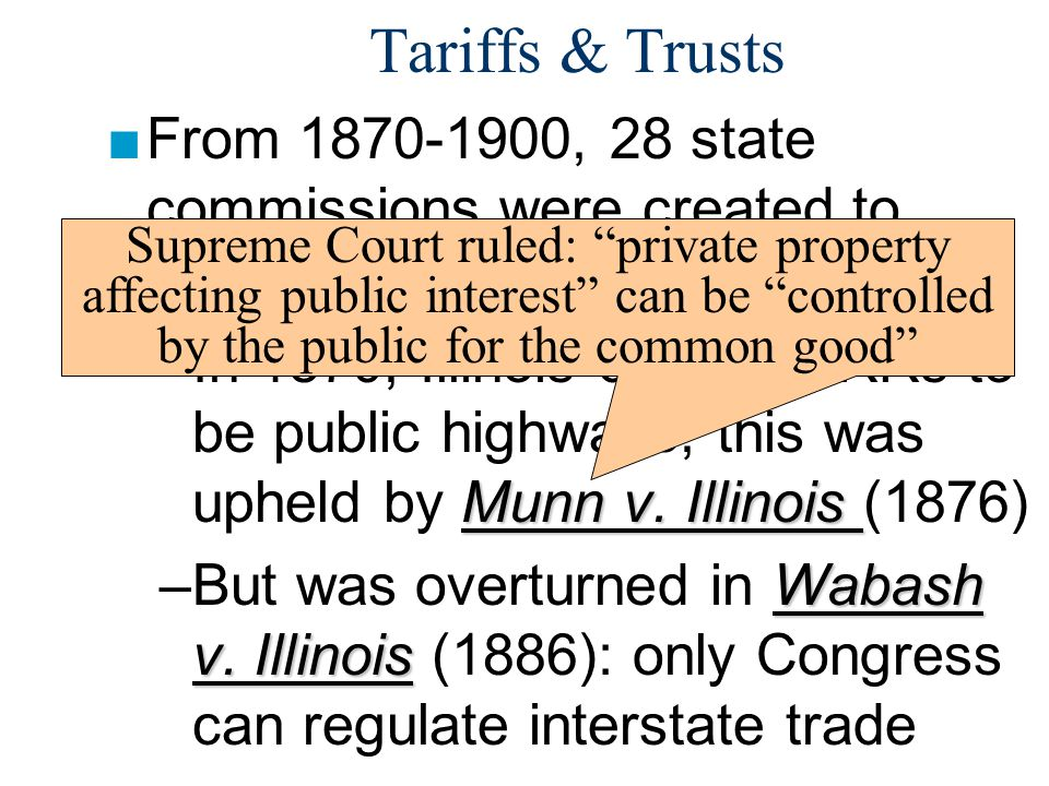 Tariffs & Trusts From 1870-1900, 28 state commissions were created to regulate industry, especially RRs: