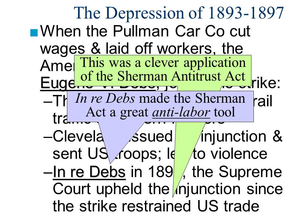 The Depression of 1893-1897 When the Pullman Car Co cut wages & laid off workers, the American RR Union, led by Eugene V. Debs, joined the strike: