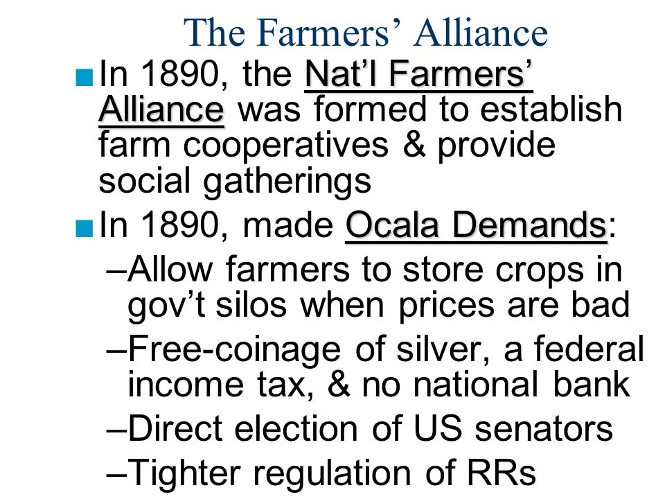 The Farmers' Alliance In 1890, the Nat'l Farmers' Alliance was formed to establish farm cooperatives & provide social gatherings.