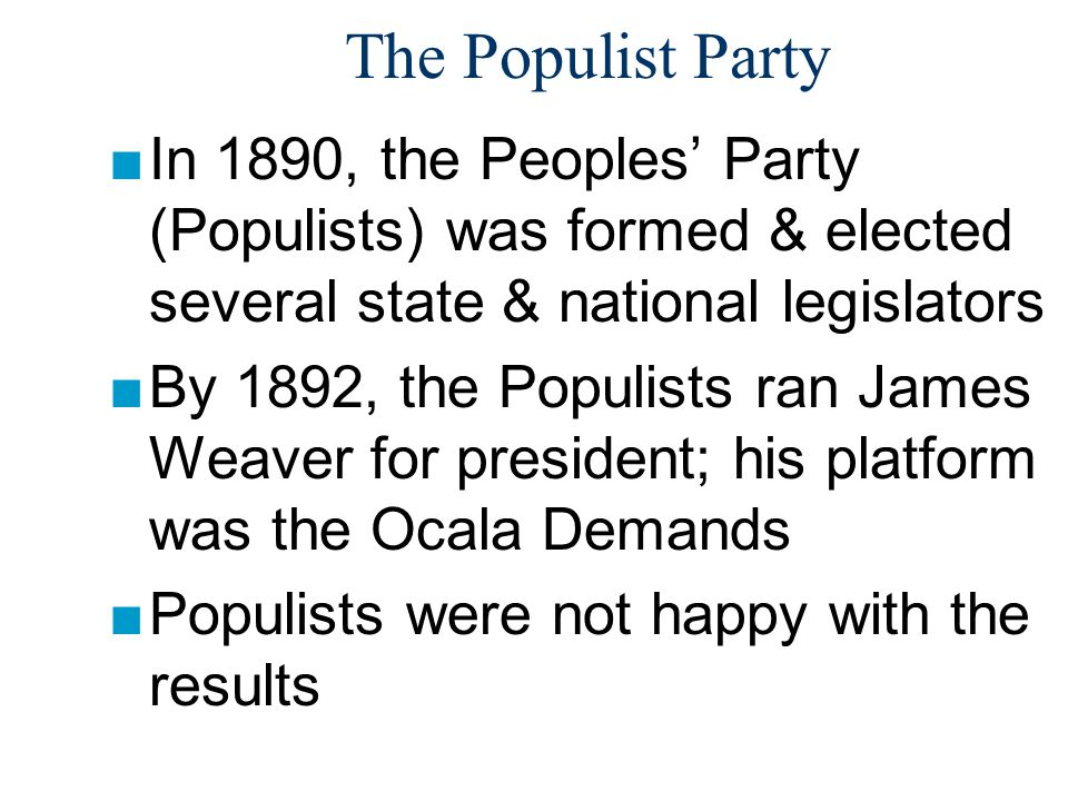 The Populist Party In 1890, the Peoples' Party (Populists) was formed & elected several state & national legislators.