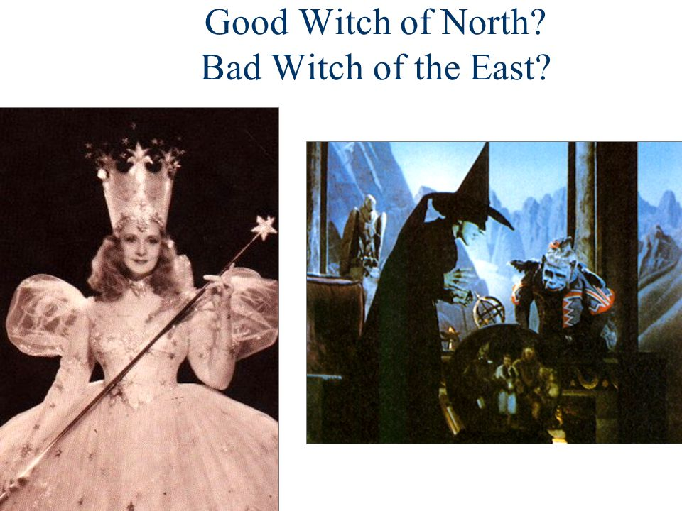 Good Witch of North Bad Witch of the East