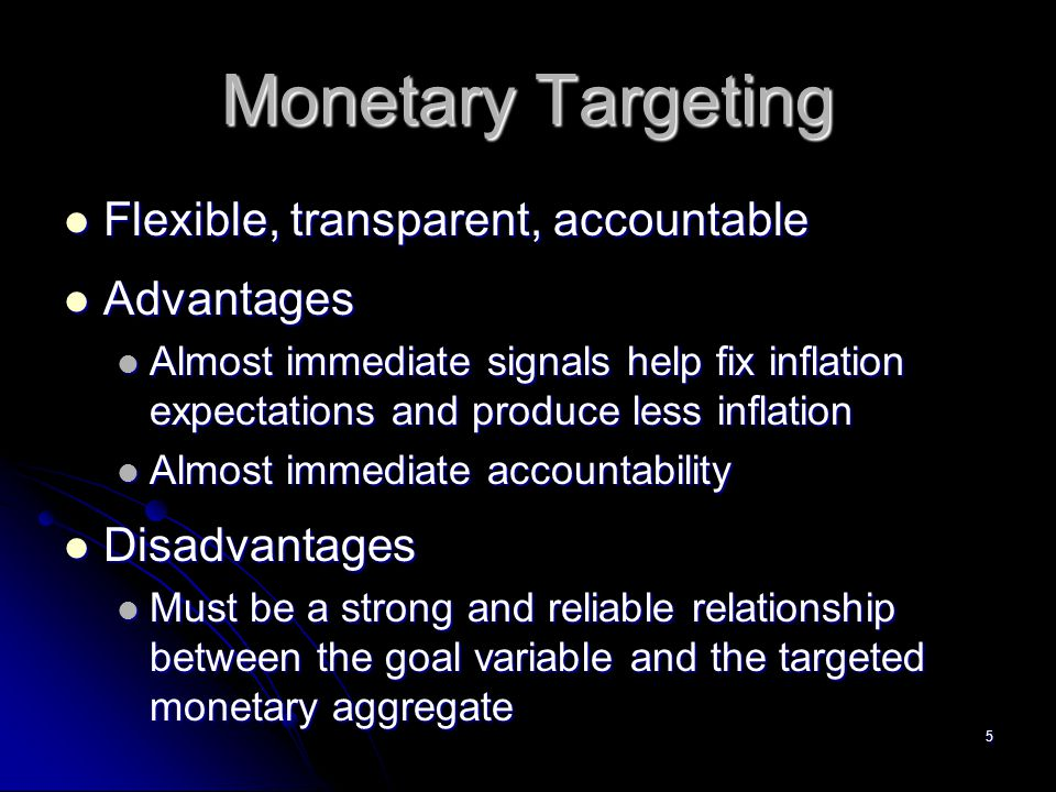 Monetary Targeting Flexible, transparent, accountable Advantages
