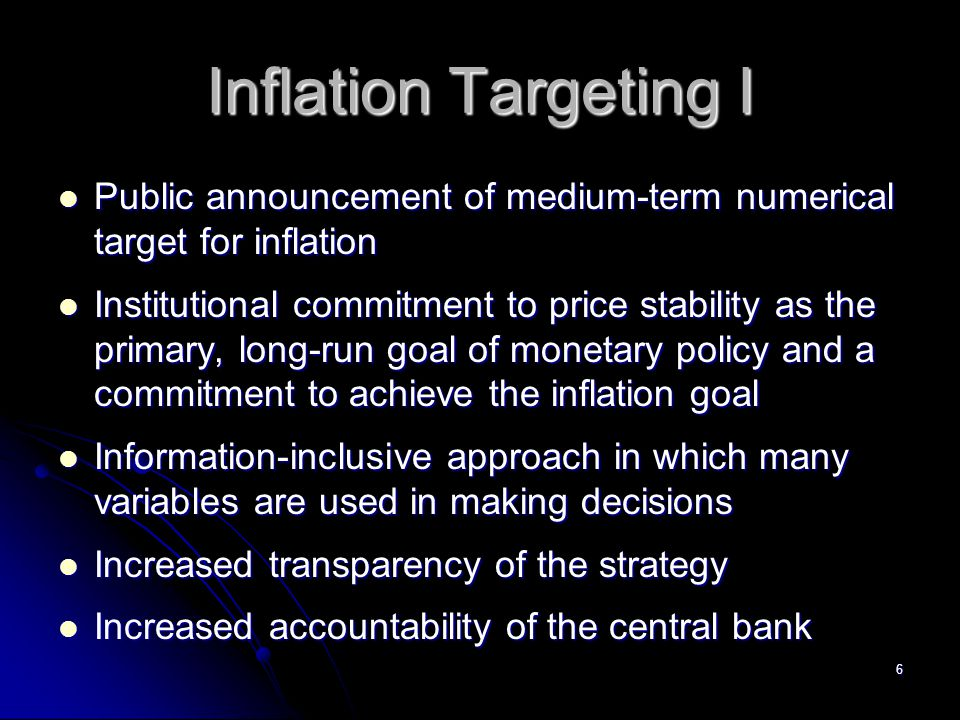 Inflation Targeting I Public announcement of medium-term numerical target for inflation.