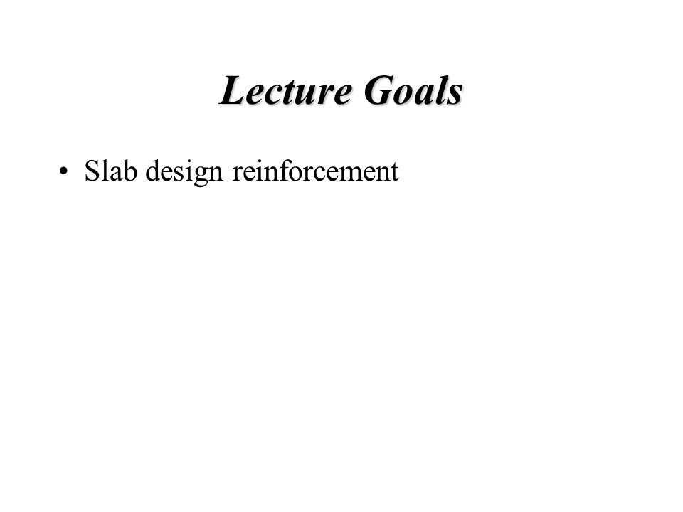 Lecture Goals Slab design reinforcement