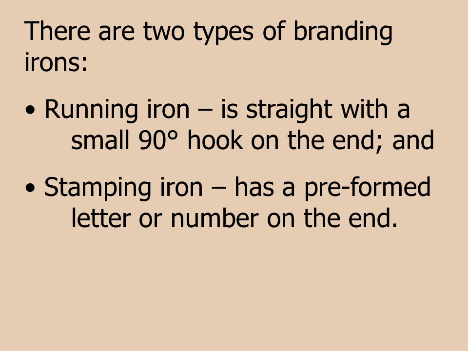 There are two types of branding irons: