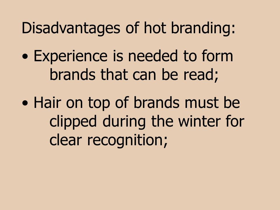 Disadvantages of hot branding: