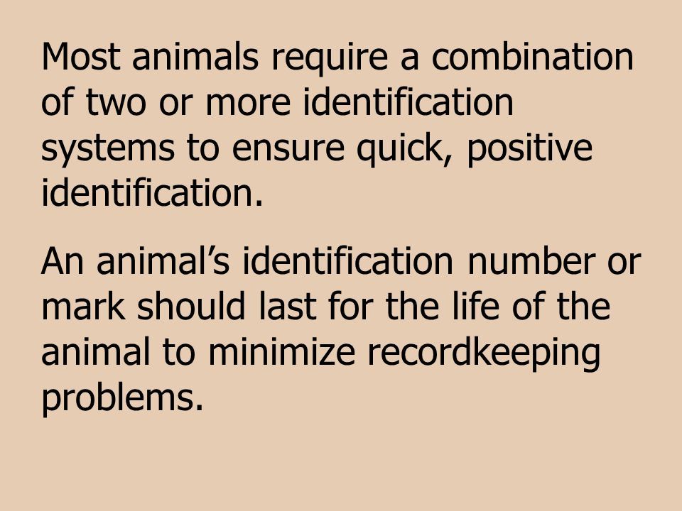 Most animals require a combination of two or more identification systems to ensure quick, positive identification.