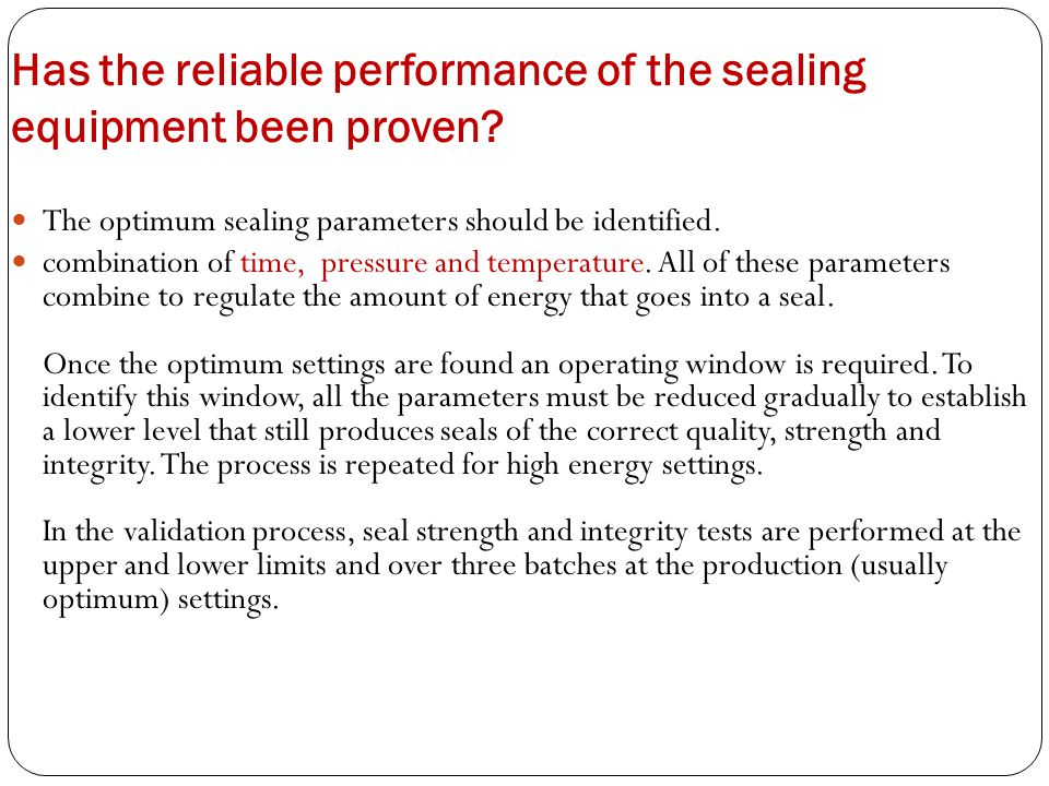 Has the reliable performance of the sealing equipment been proven
