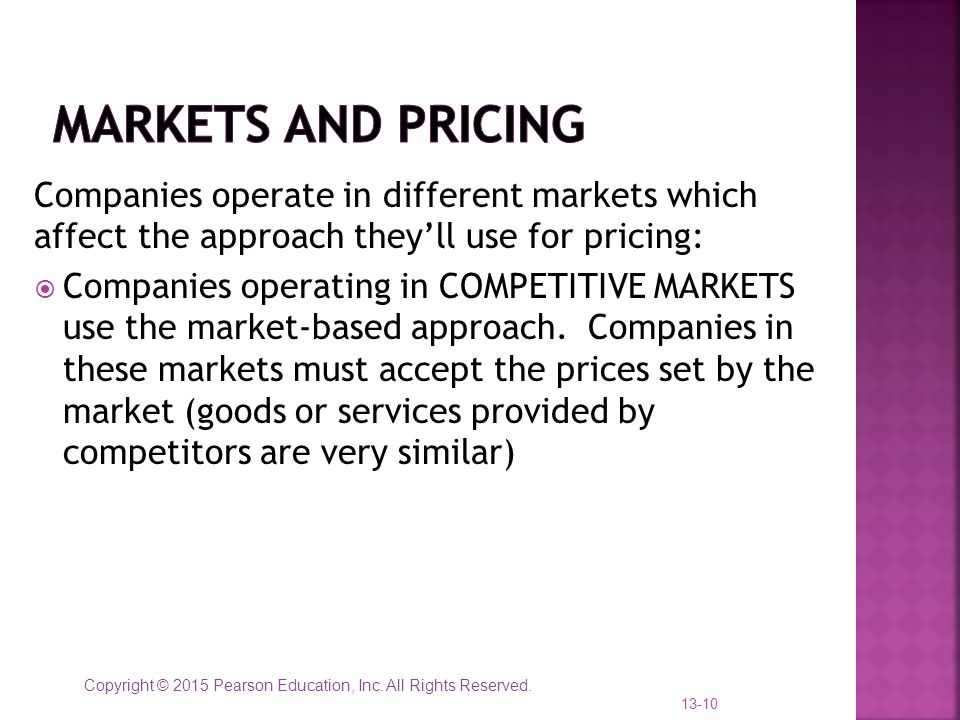 Markets and Pricing Companies operate in different markets which affect the approach they'll use for pricing: