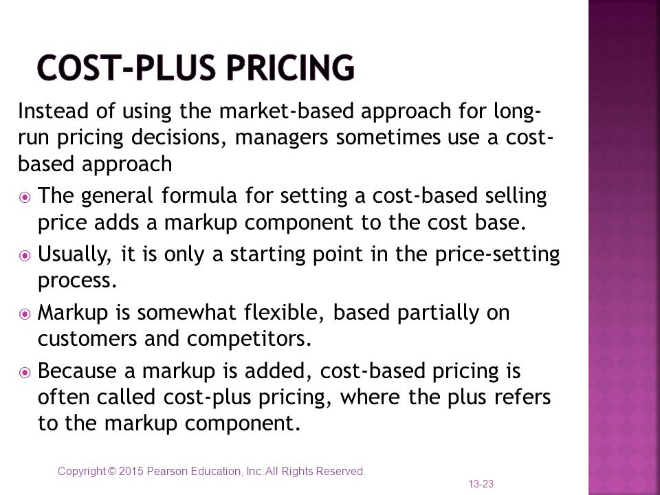 Cost-plus Pricing Instead of using the market-based approach for long- run pricing decisions, managers sometimes use a cost- based approach.