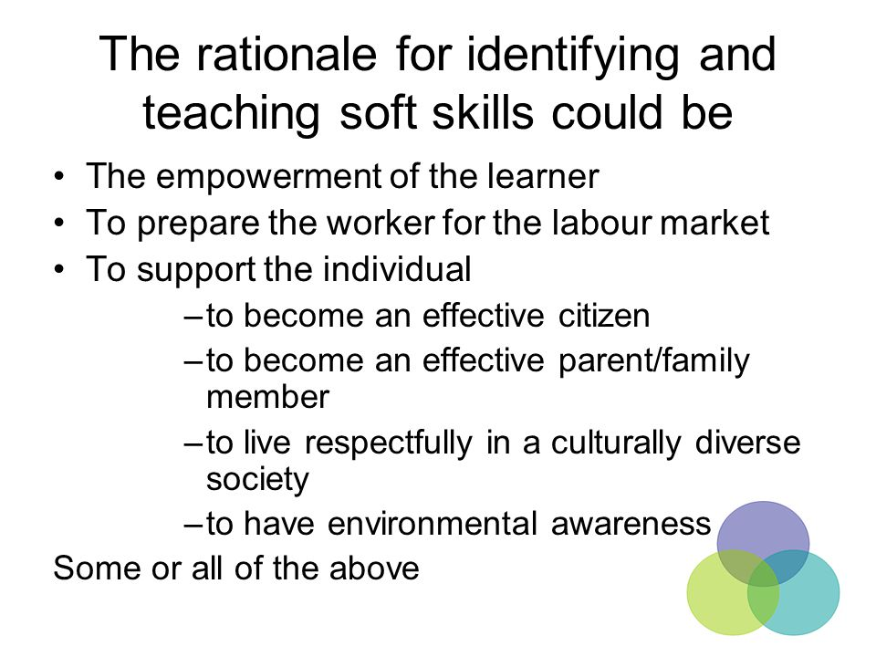 The rationale for identifying and teaching soft skills could be