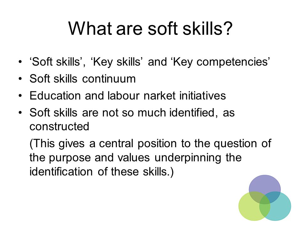 What are soft skills 'Soft skills', 'Key skills' and 'Key competencies' Soft skills continuum. Education and labour narket initiatives.